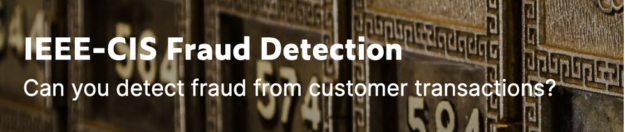 Banner text reads IEE-CIS Fraud Detection, Can you detect fraud from customer transactions?