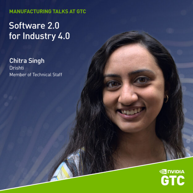 Chitra Singh, a technical member of Drishti will lead the Software 2.0 for Industry 4.0 manufacturing talk.